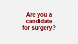 Are you a candidate for surgery?