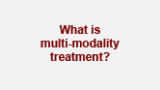 What is multi-modality treatment?