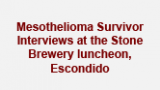 Mesothelioma Survivor Interviews at the Stone Brewery luncheon, Escondido
